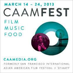2013 CAAMFest/ San Francisco International Asian American Film Festival (SFIAAFF)