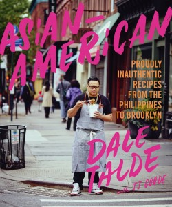 Asian-American- Proudly Inauthentic Recipes from the Philippines to Brooklyn by Chef Dale Talde